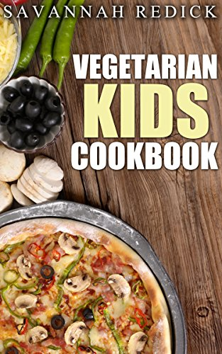 Vegetarian: Kids Cookbook by Savannah Redick