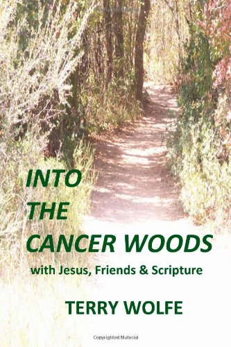 Into The Cancer Woods: with Jesus, Friends and Scripture