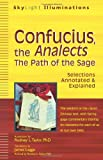 Confucius, the Analects: The Path of the Sage--Selections Annotated & Explained (Skylight Illuminations)