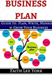Business Plan: How To Plan, Write, Manage and Grow a Business Plan