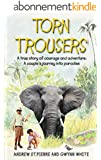 Torn Trousers: A True Story of Courage and Adventure: How A Couple Sacrificed Everything To Escape to Paradise (English Edition)