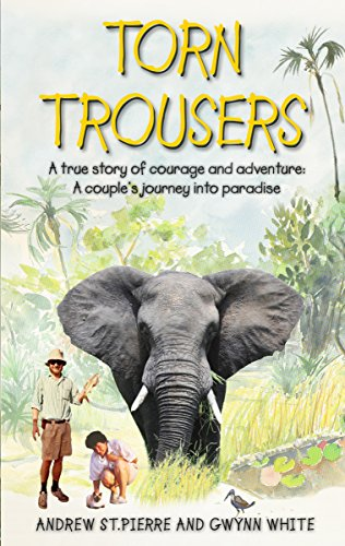 Torn Trousers: A True Story Of Courage And Adventure: How A Couple Sacrificed Everything To Escape To Paradise by Andrew St Pierre White & Gwynn White ebook deal