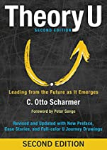 Theory U: Leading From The Future As It Emerges