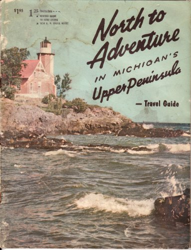 North to adventure;: A travel guide to Michigan's upper peninsula