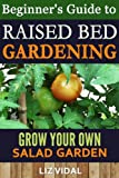 Beginners Guide to Raised Bed Gardening: Grow your Own Salad Garden