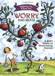 What to Do When You Worry Too Much: A Kid's Guide to Overcoming Anxiety (What to Do Guides for Kids) by Magination Pr