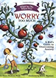 img - for What to Do When You Worry Too Much: A Kid's Guide to Overcoming Anxiety (What to Do Guides for Kids) book / textbook / text book