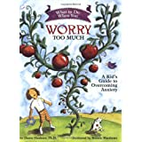 What to Do When You Worry Too Much: A Kid's Guide to Overcoming Anxiety (What to Do Guides for Kids)by Dawn Huebner