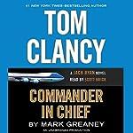 Tom Clancy Commander-in-Chief: A Jack Ryan Novel | Mark Greaney