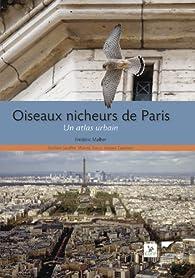 Oiseaux nicheurs de Paris : Un atlas urbain par Frédéric Malher