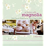 At Home with Magnolia: Classic American Recipes from the Owner of Magnolia Bakerydi Allysa Torey