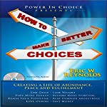 How to Make Better Choices: Creating a Life of Abundance, Peace, and Fulfillment   Eric Reynolds