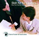 "The Skill Kit for Leaders: ""Real-Time"" Tools for Developing Leadership Skills"