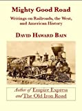 img - for Mighty Good Road: Writings on Railroads, the West, and American History book / textbook / text book