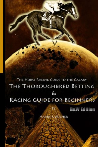 The Horse Racing Guide To The Galaxy - B & W Edition The Kentucky Derby - Preakness - Belmont: The Must Have Thoroughbred Race Track Handicapping & Betting Book For Beginners.