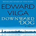 Downward Dog: A Novel (       UNABRIDGED) by Edward Vilga Narrated by J. Paul Guimont