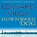 Downward Dog: A Novel (       UNABRIDGED) by Edward Vilga Narrated by J. Paul Guimont