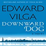 Downward Dog: A Novel | Edward Vilga