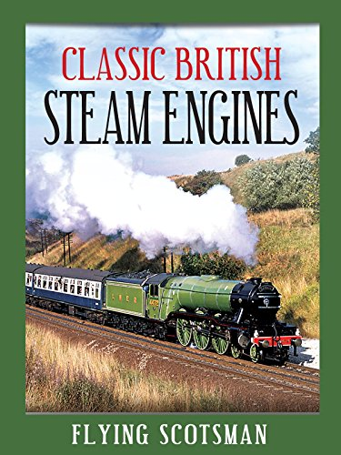 Classic British Steam Engines: Flying Scotsman