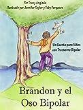 Brandon y el Oso Bipolar: Un Cuento para Ninos con Trastorno Bipolar (Spanish Edition)