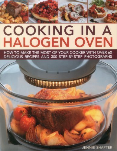 Cooking In A Halogen Oven: How To Make The Most Of Your Cooker With Over 60 Delicious Recipes And 300 Step-By-Step Photographs By Jennie Shapter (2011)