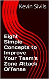 Eight Simple Concepts to Improve Your Team's Zone Attack Offense (Building a Winning Basketball Program Series Book 5) (English Edition)