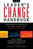 The Leaders Change Handbook: An Essential Guide to Setting Direction and Taking Action (The Jossey-Bass Business & Management)