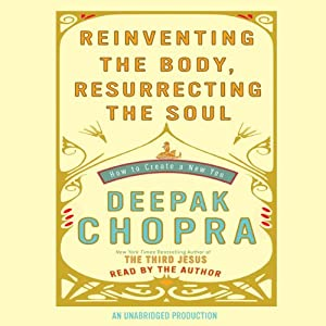 Reinventing the Body, Resurrecting the Soul Audiobook