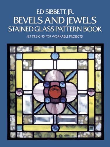Bevels and Jewels Stained Glass Pattern Book: 83 Designs for Workable Projects (Dover Stained Glass Instruction) by Sibbett Jr., Ed (1985) Paperback PDF
