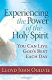 Experiencing The Power Of The Holy Spirit: You Can Live Gods Best Each Day