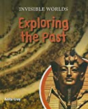 img - for Exploring the Past (Invisible Worlds) book / textbook / text book