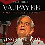 Atal Bihari Vajpayee: A Man for All Seasons | Kingshuk Nag