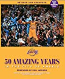 img - for The Los Angeles Lakers: 50 Amazing Years in the City of Angels, Revised and Expanded Edition - Updated for 2009-10 NBA Championship Season book / textbook / text book