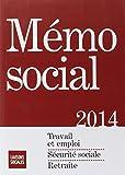 Memo Social 2014 :  Travail et emploi,  Sécurité sociale,  Retraite