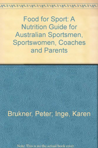 Food For Sport: A Nutrition Guide For Australian Sportsmen, Sportswomen, Coaches And Parents