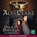 Out of the Dawn Light Audiobook by Alys Clare Narrated by Charlotte Strevens