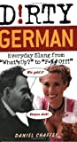 Dirty German: Everyday Slang from What's Up? to F*%# Off! (Dirty Everyday Slang)