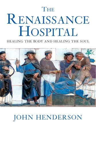 The Renaissance Hospital: Healing the Body and Healing the Soul: Healing the Body and Healing the Souls