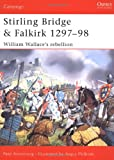 Stirling Bridge and Falkirk 1297-98: William Wallace's rebellion (Campaign, Band 117)