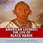 American Legends: The Life of Black Hawk |  Charles River Editors