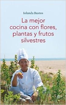 La Mejor Cocina con Flores, Plantas y Frutos Silvestres: 9788496599406