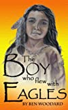 img - for The Boy Who Flew With Eagles: A Native American Action Adventure Myth book / textbook / text book