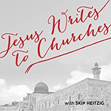 Jesus Writes to Churches  by Skip Heitzig Narrated by Skip Heitzig