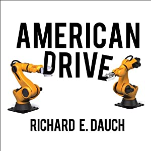 American Drive: How Manufacturing Will Save Our Country | [Hank H. Cox, Richard E. Dauch]