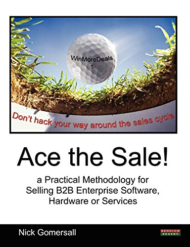ace-the-sale-a-practical-methodology-for-selling-b2b-enterprise-software-hardware-or-services-by-nic