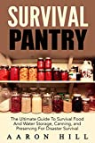 img - for Survival Pantry: The Ultimate Guide To Survival Food And Water Storage, Canning, Stockpiling and Preserving For Disaster Survival (Food Storage, Stockpile, Off The Grid) book / textbook / text book