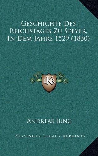 Geschichte Des Reichstages Zu Speyer, in Dem Jahre 1529 (1830)