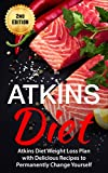 Atkins Diet: Atkins Diet Weight Loss Plan with Delicious Recipes to Permanently Change Yourself (Atkins Diet, Low Carb Diet, Atkins Diet for Beginners, … Fitness & Dieting, Atkins Diet Cookbook)