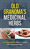 Old Grandmas Medicinal Herbs: 59 Herbal Remedies With A Touch of Grandmas Magic (Medicinal Herbs, Herbal Medicine, Natural Herbs, Natural Medicine, Holistic Health Book 1)