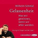 Gelassenheit: Was wir gewinnen, wenn wir älter werden   Wilhelm Schmid
